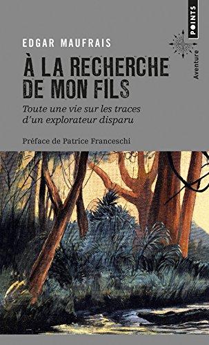 Download A Recherche De Mon Fils: Toute Une Vie Sur Les Traces Explorateur PDF