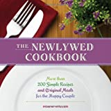 The Newlywed Cookbook: More than 200 Simple Recipes and Original Meals for the Happy Couple
