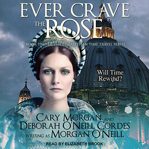 Ever Crave the Rose: Elizabethan Time Travel Series, Book 2 by Tantor Audio