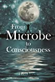 From Microbe to Consciousness, Lou Jones, 1440142777