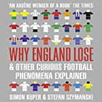 Why England Lose: And Other Curious Football Phenomena Explained | Simon Kuper,Stefan Szymanski