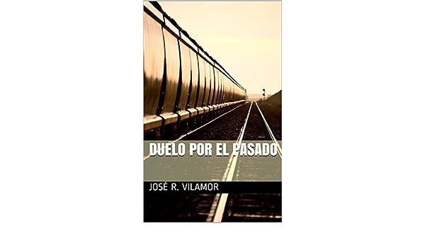 Amazon.com: DUELO POR EL PASADO (Spanish Edition) eBook: JOSÉ R. VILAMOR: Kindle Store