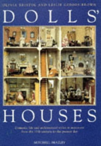 Dolls' Houses: Domestic Life and Architectural Styles in Miniature From the 17th....
