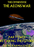 The Omniverse The Aeons War Part Two Retaking the future