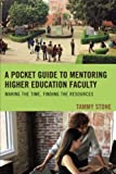 A Pocket Guide to Mentoring Higher Education Faculty: Making the Time, Finding the Resources