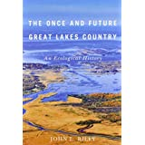 By John L. Riley The Once and Future Great Lakes Country: An Ecological History (Reprint) [Paperback]
