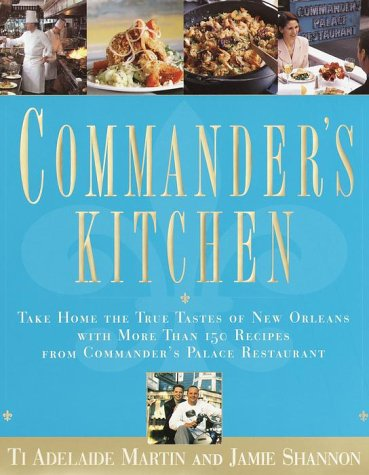 Commander's Kitchen: Take Home the True Taste of New Orleans with More Than 150 Recipes from Commander's Palace Restaurant by Ti Adelaide Martin, Jamie Shannon