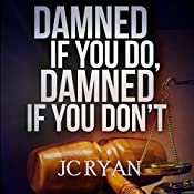 Damned If You Do, Damned If You Don't: The Exonerated, Book 2 | JC Ryan