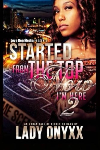 Download Started From The Top Now I'm Here 2: An Urban Tale Of Riches To Rags (Volume 2) ebook