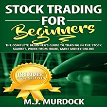 Stock Trading for Beginners: The Complete Beginner's Guide to Trading in the Stock Market, Work from Home, Make Money Online Audiobook by M.J. Murdock Narrated by Weston Gritt