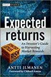 Expected Returns: An Investor's Guide to Harvesting Market Rewards (The Wiley Finance Series)