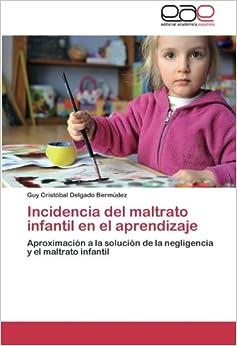 Book Incidencia del maltrato infantil en el aprendizaje: Aproximación a la solución de la negligencia y el maltrato infantil