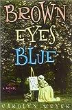 Brown Eyes Blue, Carolyn Meyer, 1882593685