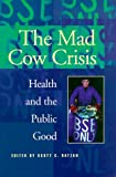 The Mad Cow Crisis : Health and the Public Good, Ratzan, Scott C., 0814775101