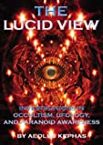 The Lucid View: Investigations Into Occultism, Ufology and Paranoid Awareness