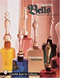 Collectible Bells: Treasures of Sight and Sound (Schiffer Book for Collectors)