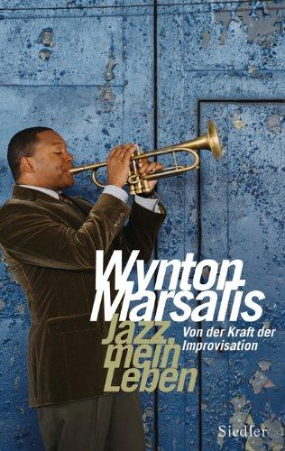 Jazz, mein Leben: Von der Kraft der Improvisation