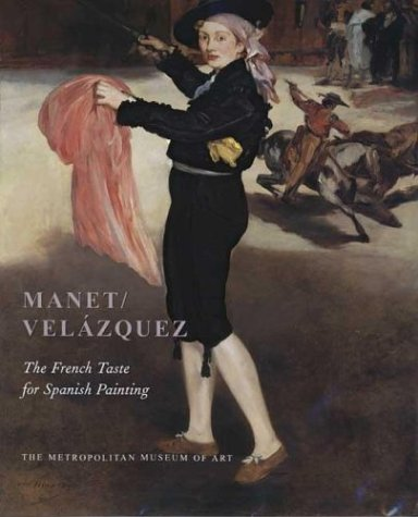 Manet/Velázquez: The French Taste for Spanish Painting (Metropolitan Museum of Art Series)