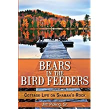 Bears in the Bird Feeders: Cottage Life on Shaman's Rock by Jim Poling Sr. (2013-03-30)