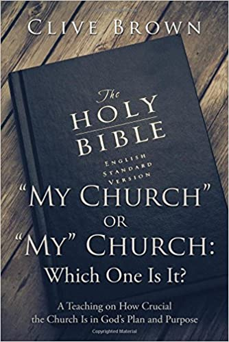 """My Church"" or ""My"" Church: Which One Is It?: A Teaching on How Crucial the Church Is in God's Plan and Purpose"