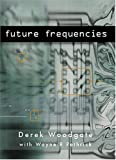 Future Frequencies, Woodgate, Derek and Pethrick, Wayne R., 0970710402