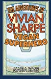 The Adventures of Vivian Sharpe, Vegan Superhero, Marla Rose, 1475084366