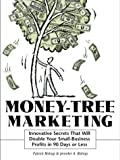 Money-Tree Marketing : Innovative Secrets That Will Double Your Small-Business Profits, Bishop, Patrick and Bishop, Jennifer A., 0814470556