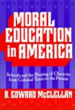 img - for Moral Education in America: Schools and the Shaping of Character Since Colonial Times (Reflective History Series) book / textbook / text book
