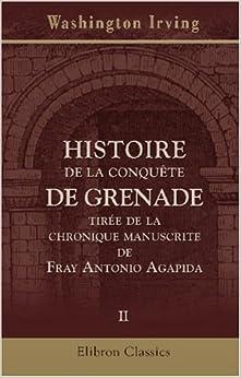 Histoire de la conquête de Grenade, tirée de la chronique manuscrite de Fray Antonio Agapida: Tome 2 (French Edition)