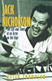 Jack Nicholson: The Life and Times of an Actor on the Edge