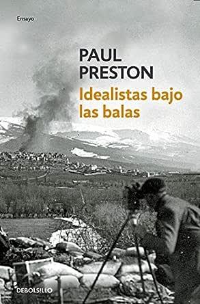 Idealistas bajo las balas: Corresponsales extranjeros en la guerra de España eBook: Preston, Paul, RICARDO;ANSON BALMASEDA,BEATRIZ; GARCIA PEREZ: Amazon.es: Tienda Kindle
