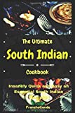 The Ultimate Easy South Indian Cookbook: Insanely Quick and Easy an Essential South Indian Recipes