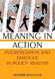 Meaning in Action: Interpretation and Dialogue in Policy Analysis, Hendrik Wagenaar, 0765617897