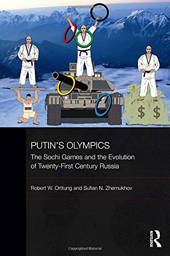 Putin's Olympics: The Sochi Games and the Evolution of Twenty-First Century Russia (BASEES/Routledge Series on Russian a