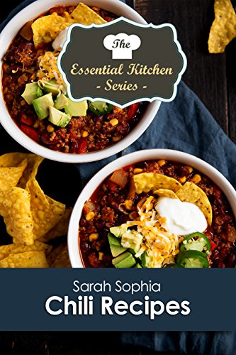 Chili Recipes (The Essential Kitchen Series Book 112) by [Sophia, Sarah]