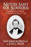 Neither Saint nor Scoundrel, Omer (Greg) W. Whitman, 1606724193