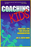 Coaching Kids : Practical Tips for Effective Communication, Ward, Ruth M. and Ward, Jim, 1573122505