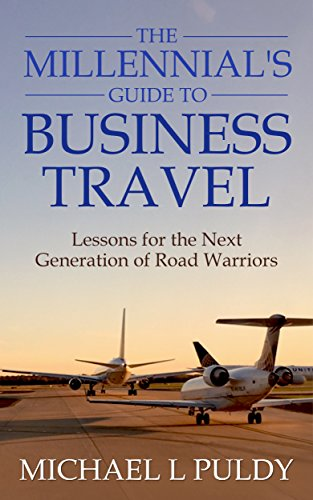 Download PDF The Millennial's Guide to Business Travel - Lessons for the Next Generation of Road Warriors