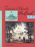 The Architecture of Charles Bulfinch, Harold Kirker, 067404391X