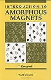 Introduction to Amorphous Magnets, Takahito Kaneyoshi, 9810210310