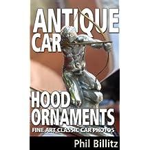 Antique Car Hood Ornaments (Fine Art Classic Car Photos Book 1)