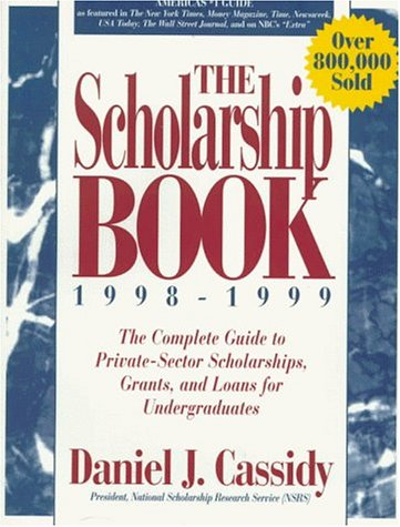 The Scholarship Book 1998 - 1999: The Complete Guide to Private-Sector Scholarships, Grants, and Loans for Undergraduates