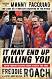It May End Up Killing You: Hard Fought Lessons From a Life in the Ring