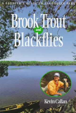 Brook Trout and Blackflies: A Paddler's Guide to Algonquin Park