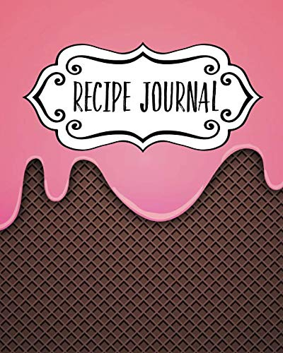 Recipe Journal: Blank Recipe Book To Write In Your Own Recipes. Collect Your Favourite Recipes and Make Your Own Unique Cookbook (Fun Ice Cream, Personal Organiser Notebook) (Kitchen Gifts Series)