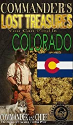 COMMANDER'S LOST TREASURES YOU CAN FIND IN THE STATE OF COLORADO - FULL COLOR EDITION