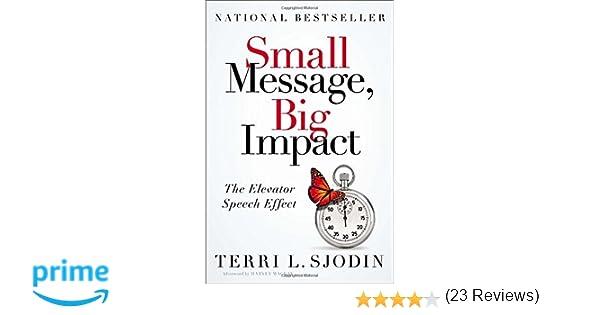 Small Message, Big Impact: The Elevator Speech Effect: Terri L ...