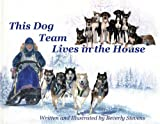 This Dog Team Lives in the House, Beverly Stevens, 1578333172