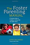The Foster Parenting Manual: A Practical Guide to Creating a Loving, Safe and Stable Home