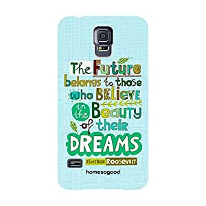 HomeSoGood Believe In Your Dreams Quote Blue 3D Mobile Case For Samsung S5 ( Back Cover)